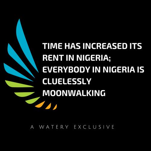 Time has increased its rent in Nigeria; everybody In nigeria is cluelessly moonwalking